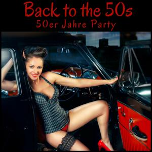 Back to the 50s - die 50er Jahre Party